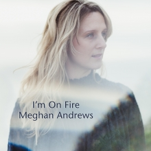 Meghan Andrews - I'm On Fire - Cover Image